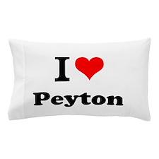 I Love Peyton Pillow Case