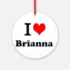I Love Brianna Ornament (Round)
