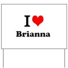 I Love Brianna Yard Sign