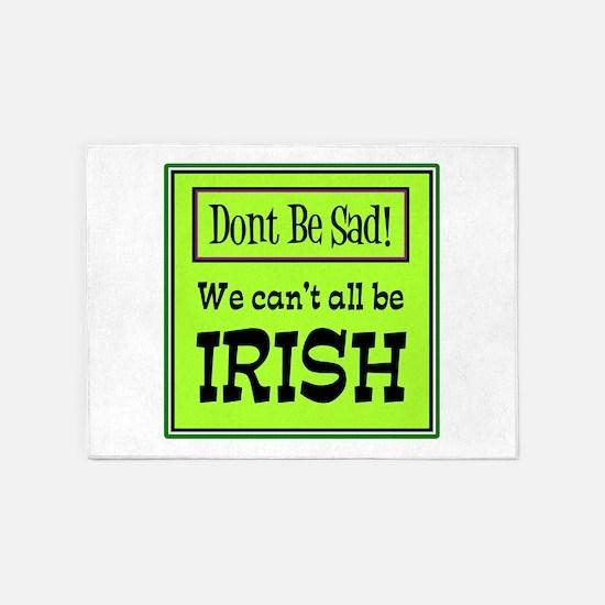 Can't Be Irish 5'x7'Area Rug