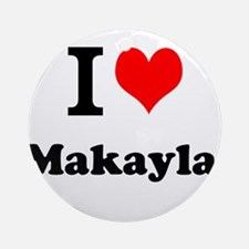 I Love Makayla Ornament (Round)