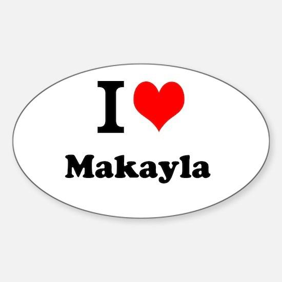 I Love Makayla Decal