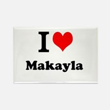 I Love Makayla Magnets