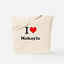I Love Makayla Tote Bag