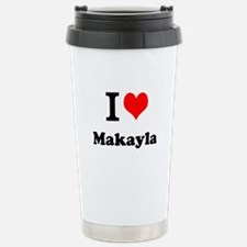 I Love Makayla Travel Mug