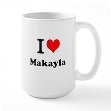 I Love Makayla Mugs