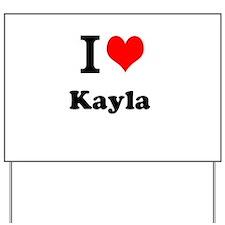 I Love Kayla Yard Sign