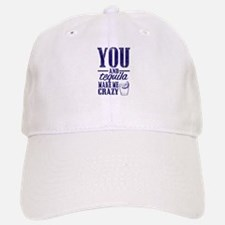 you and tequila make me crazy Baseball Baseball Cap