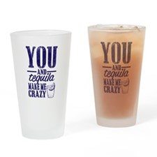 you and tequila make me crazy Drinking Glass