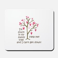 STUCK IN MY FAMILY TREE Mousepad