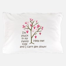 STUCK IN MY FAMILY TREE Pillow Case