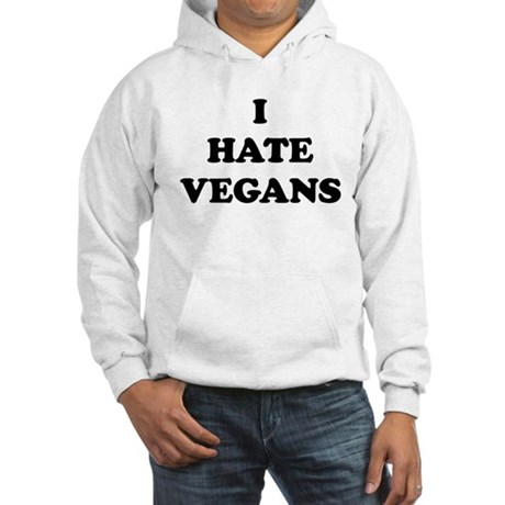 I Hate Vegans - Hooded Sweatshirt