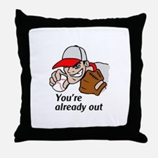 YOURE ALREADY OUT Throw Pillow