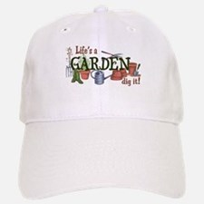 Life's A Garden Dig It! Baseball Baseball Baseball Cap