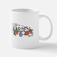 Life's A Garden Dig It! Mugs