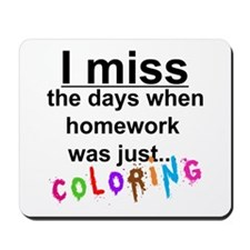 I miss the days when homework was just c Mousepad