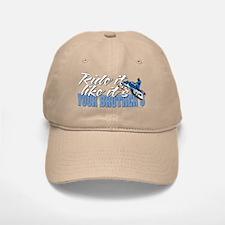 Ride it like... it's your brothers Baseball Baseball Cap