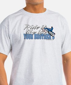 Ride it like... it's your brothers T-Shirt