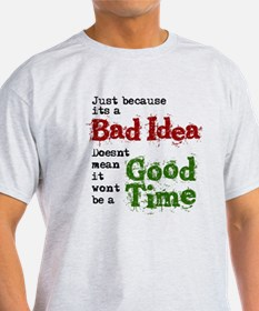 Bad Idea - Good Time T-Shirt