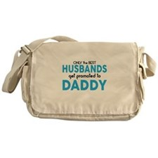 BEST HUSBANDS GET PROMOTED TO DADDY Messenger Bag