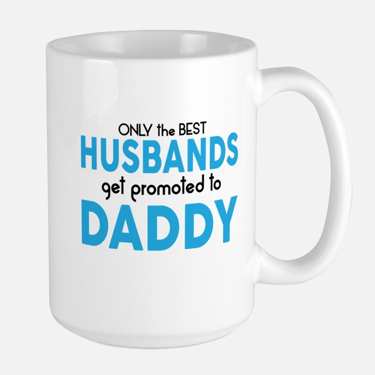 BEST HUSBANDS GET PROMOTED TO DADDY Mugs