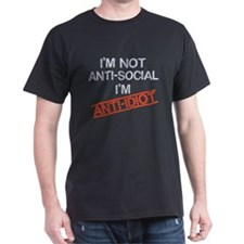 i'm not anti social i'm anti idiot T-Shirt