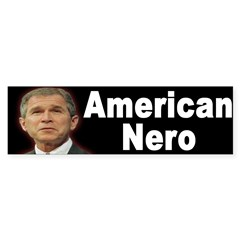 Bush: American Nero (bumper sticker)