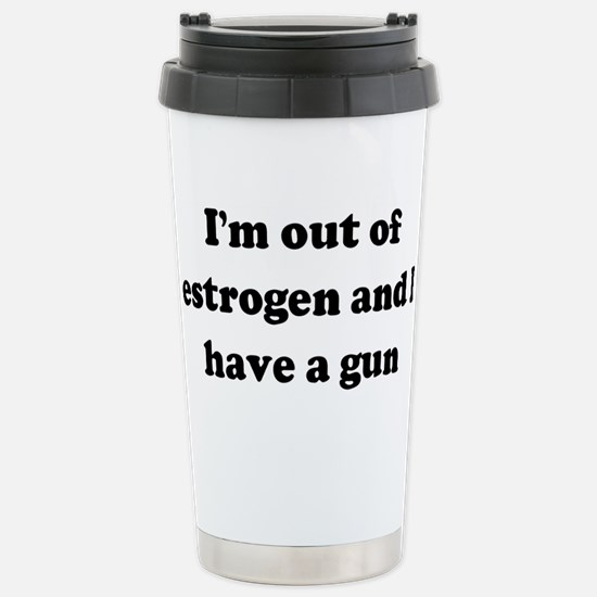 I'm out of estrogen and I hav Mugs