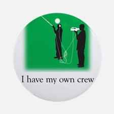 Have my own crew Ornament (Round)