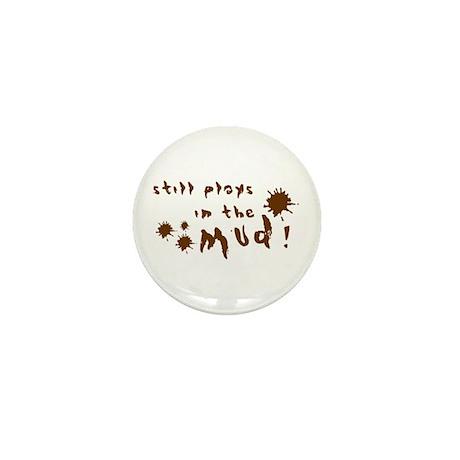 Still plays in the mud! Mini Button