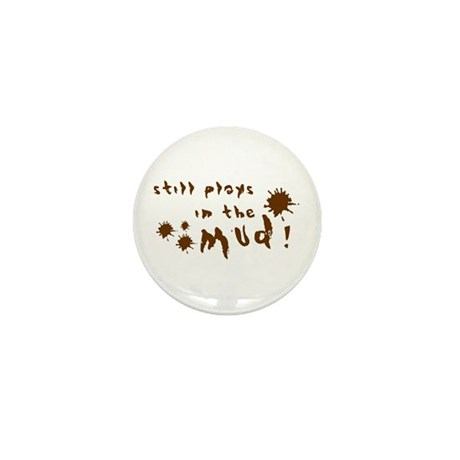 Still plays in the mud! Mini Button (100 pack)