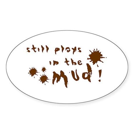 Still plays in the mud! Oval Sticker