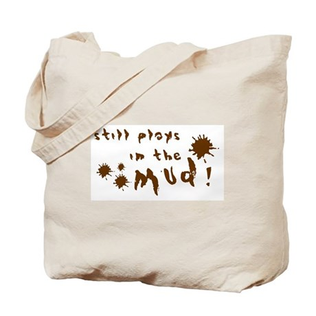Still plays in the mud! Tote Bag