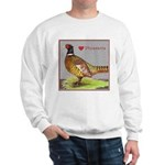We Love Pheasants! Sweatshirt