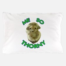 Me So Thorny Pillow Case