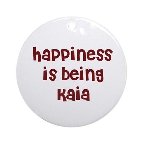 happiness is being Kaia Ornament (Round)