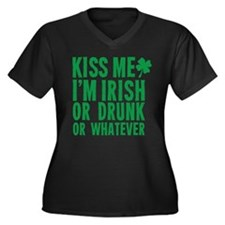 Kiss Me Im Irish Or Drunk Or Whatever Plus Size T-