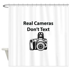 Real Cameras Don't Text Shower Curtain