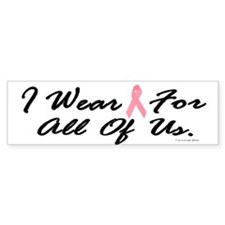 I Wear Pink For All Of Us 1 Bumper Bumper Sticker
