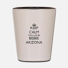 Keep calm you live in Bisbee Arizona Shot Glass