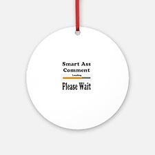 Smart Ass Comment Round Ornament