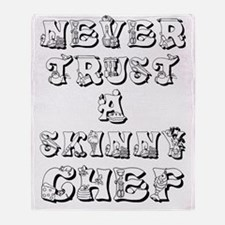 Never Trust A Skinny Chef Throw Blanket