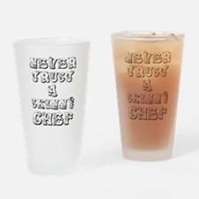 Never Trust A Skinny Chef Drinking Glass