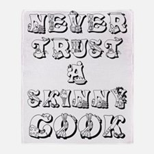 Never Trust A Skinny Cook Throw Blanket