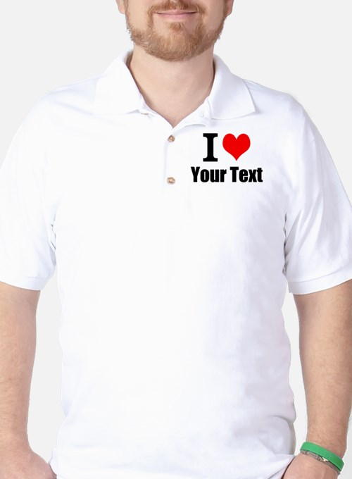 I Heart (your text here) Golf Shirt