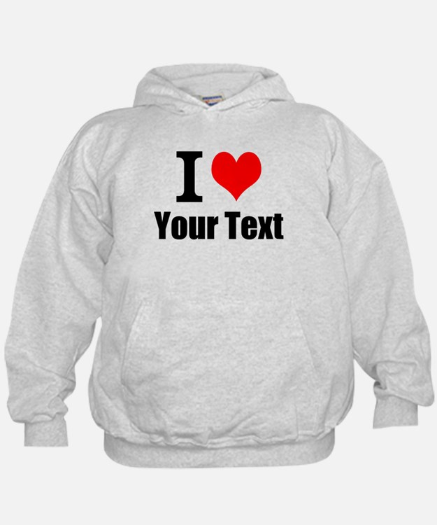 I Heart (your text here) Hoodie