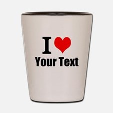 I Heart (your text here) Shot Glass