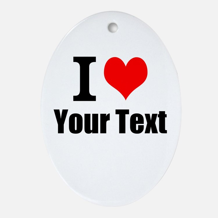 I Heart (your text here) Oval Ornament
