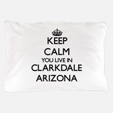 Keep calm you live in Clarkdale Arizon Pillow Case