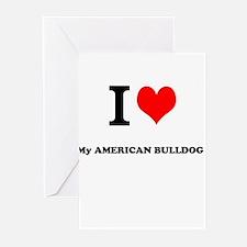 I Love My AMERICAN BULLDOG Greeting Cards